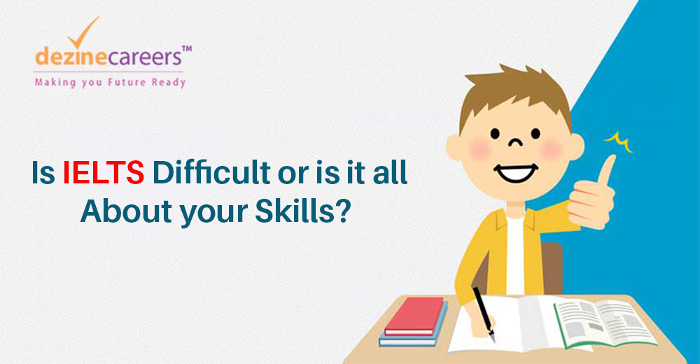 Is IELTS Difficult or is it all About your Skills
